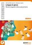 Lingua in gioco. Percorsi linguistici nella scuola primaria Libro di  Emma Bernacchi, Silvana Loiero