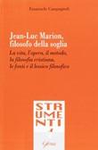 Jean-Luc Marion, filosofo della soglia. La vita, l'opera, il metodo, la filosofia cristiana, le fonti e il lessico filosofico Libro di  Emanuele Campagnoli