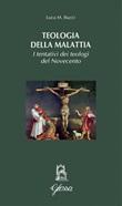 Teologia della malattia. I tentativi dei teologi del Novecento Libro di  Luca M. Bucci