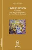 L'ora del mondo. Confronto con la visione teologica di Hans Urs von Balthasar Libro di  Sergio Ubbiali