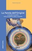 La Parola dell'origine. Il mondo e la storia nella prospettiva della creazione Libro di