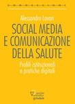 Social media e comunicazione della salute. Profili istituzionali e pratiche digitali Ebook di  Alessandro Lovari, Alessandro Lovari