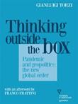 Thinking outside the box. Pandemic and geopolitics: the new global order Ebook di  Gianluigi Torzi, Gianluigi Torzi