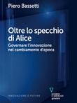 Oltre lo specchio di Alice. Governare l'innovazione nel cambiamento d'epoca Ebook di  Piero Bassetti, Piero Bassetti