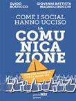 Come i social hanno ucciso la comunicazione. Con una proposta per la nuova era Ebook di  Guido Bosticco, Giovanni Battista Magnoli Bocchi