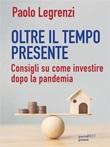 Oltre il tempo presente. Consigli su come investire dopo la pandemia Ebook di  Paolo Legrenzi
