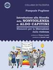 Introduzione alla filosofia della nonviolenza di Aldo Capitini. Elementi per la liberazione dalla violenza Libro di  Pasquale Pugliese