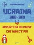 Ucraina 2009-2019. Appunti da un Paese che non c'è più Ebook di  Stefano Grazioli