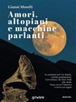 Amori, altopiani e macchine parlanti Ebook di  Gianni Morelli