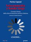 Telecommedia a banda larga. Cronaca breve della disconnessione politica italiana Ebook di  Fiorina Capozzi