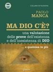 Ma Dio c'è? Una valutazione delle prove dell'esistenza e dell'inesistenza di Dio... e qualcosa in più Ebook di  Paolo Manca