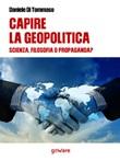 Capire la geopolitica. Scienza, filosofia o propaganda? Ebook di  Daniele Di Tommaso
