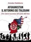 Afghanistan: il ritorno dei talebani. Che cosa è successo nel cuore dell'Asia Ebook di  Amedeo Maddaluno