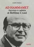 Ad Hammamet. Ascesa e caduta di Bettino Craxi Ebook di  Mario Pacelli, Mario Pacelli