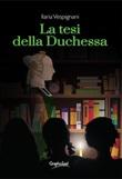 La tesi della duchessa Ebook di  Ilaria Vespignani, Ilaria Vespignani