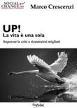 Up! La vita è una sola. Superare le crisi e ricostruirsi migliori Ebook di  Marco Crescenzi