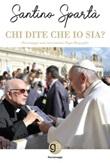 Chi dite che io sia? Personaggi noti raccontano papa Bergoglio Libro di