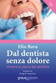 Dal dentista senza dolore. Vincere la paura del dentista Libro di  Elio Bava