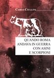 Quando Roma andava in guerra con asini e scorpioni Libro di  Carlo Ciullini