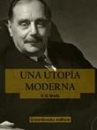 Una utopia moderna Ebook di  Herbert George Wells, Herbert George Wells