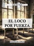 El loco por fuerza Ebook di  Lope de Vega, Lope de Vega