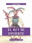 El rey se divierte Ebook di  Victor Hugo, Victor Hugo