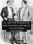 El arte de pagar sus deudas sin gastar un céntimo Ebook di  Honoré de Balzac, Honoré de Balzac