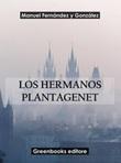 Los hermanos Plantagenet Ebook di  Manuel Fernández y González, Manuel Fernández y González