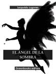 El ángel de la sombra Ebook di  Leopoldo Lugones, Leopoldo Lugones