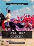 La guerra gaucha Ebook di  Leopoldo Lugones, Leopoldo Lugones