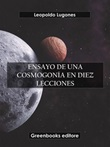 Ensayo de una cosmogonía en diez lecciones Ebook di  Leopoldo Lugones, Leopoldo Lugones