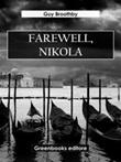 Farewell, Nikola Ebook di  Guy Broothby