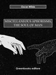 Miscellaneous aphorisms. The soul of man Ebook di  Oscar Wilde