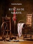 Ruecas de Marfil Ebook di  Concha Espina
