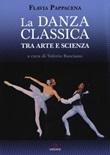 La danza classica tra arte e scienza. Nuova ediz. Con espansione online Libro di  Flavia Pappacena