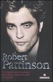 Robert Pattinson. La biografia non autorizzata del vampiro Edward Cullen di Twilight Libro di  Martin Howden
