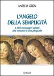 L'angelo della semplicità e altri messaggeri celesti che rendono la vita più facile Libro di  Anselm Grün