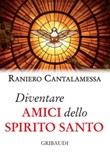 Diventare amici dello Spirito Santo Libro di  Raniero Cantalamessa
