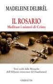 Il rosario. Meditare i misteri di Cristo Libro di  Madeleine Delbrêl