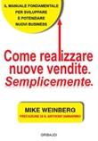 Come realizzare nuove vendite. Semplicemente Libro di  Mike Weinberg