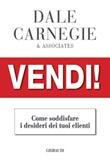 Vendi!. Come soddisfare i desideri dei tuoi clienti Libro di  Dale Carnegie