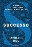 Successo. Scopri il sentiero verso la ricchezza Libro di  Napoleon Hill