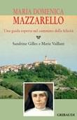 Maria Domenica Mazzarello. Una guida esperta nel cammino della felicità Libro di  Sandrine Gilles, Marie Vaillant