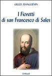 I fioretti di San Francesco di Sales. Piccola storia di colui che credeva nell'amore