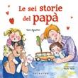 Le sei storie del papà. Ediz. a colori Libro di  Sara Agostini