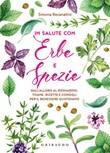 In salute con erbe e spezie. Dall'alloro al rosmarino, tisane, ricette e consigli per il benessere quotidiano Libro di  Simona Recanatini