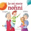 Le sei storie dei nonni. Ediz. a colori Libro di  Sara Agostini