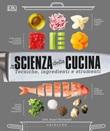 La scienza della cucina. Tecniche, ingredienti e strumenti Libro di  Stuart Farrimond