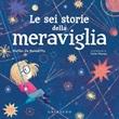Le sei storie della meraviglia. Ediz. a colori Libro di  Matteo De Benedittis