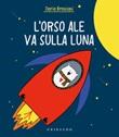 Orso Ale va sulla luna. Ediz. a colori Libro di  Ilaria Bresciani